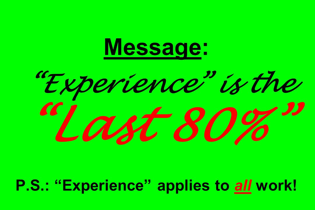 Message: Experience is the Last 80% P. S