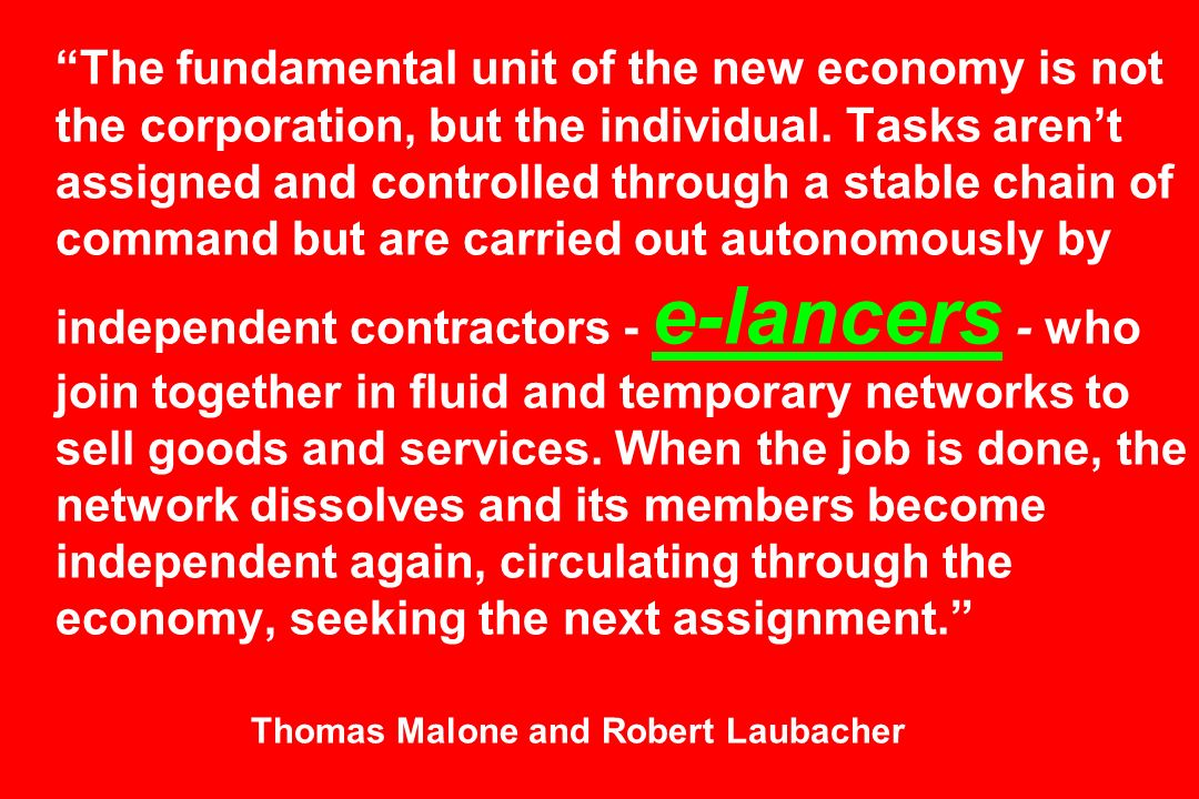 The fundamental unit of the new economy is not the corporation, but the individual.