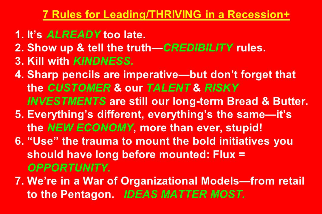 7 Rules for Leading/THRIVING in a Recession+ 1. It's ALREADY too late