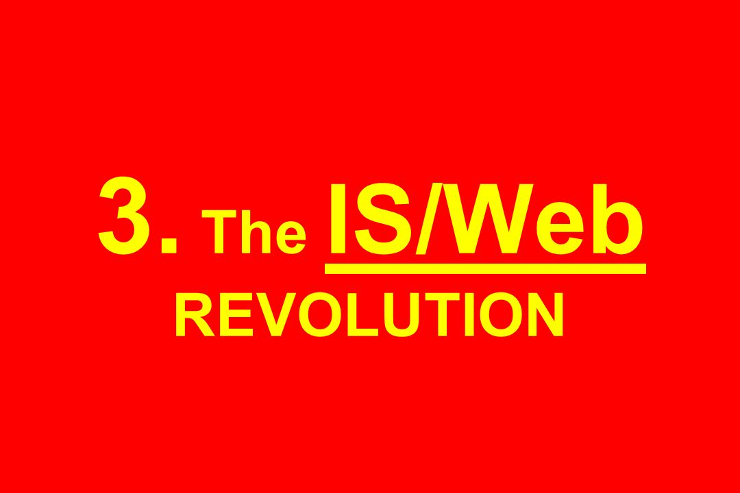 3. The IS/Web REVOLUTION