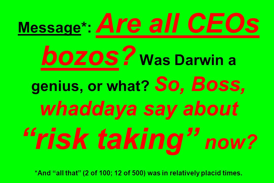 Message. : Are all CEOs bozos. Was Darwin a genius, or what