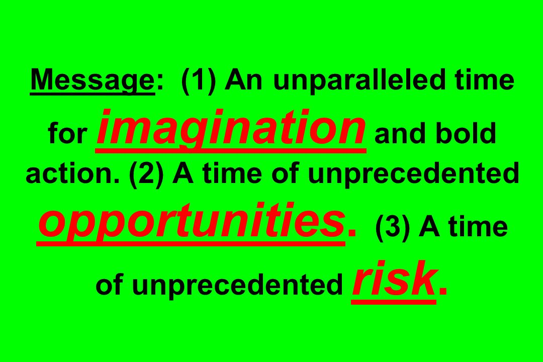 Message: (1) An unparalleled time for imagination and bold action