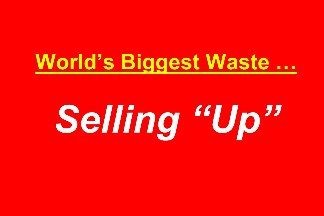 World's Biggest Waste … Selling Up