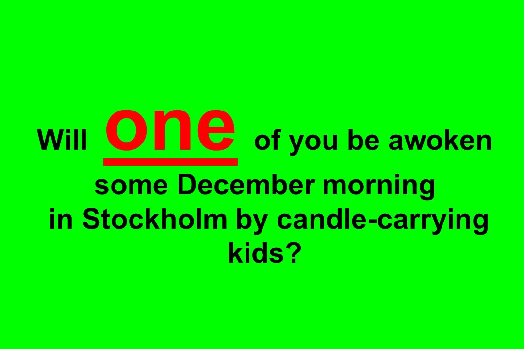 Will one of you be awoken some December morning in Stockholm by candle-carrying kids
