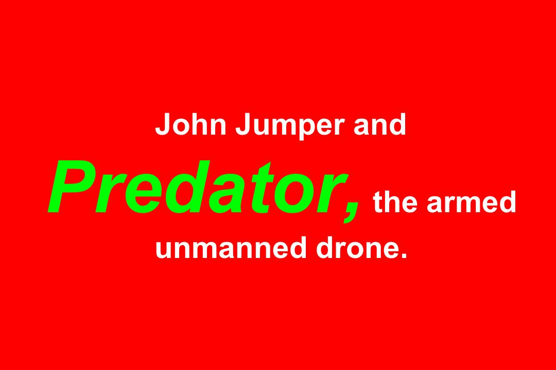 John Jumper and Predator, the armed unmanned drone.