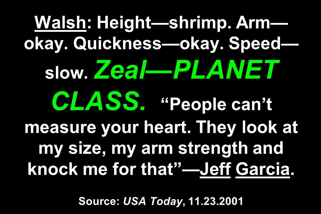Walsh: Height—shrimp. Arm—okay. Quickness—okay. Speed—slow