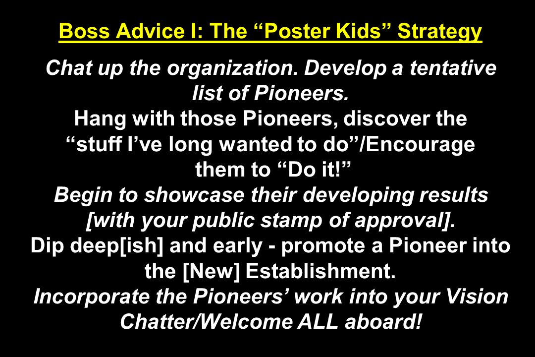 Boss Advice I: The Poster Kids Strategy Chat up the organization