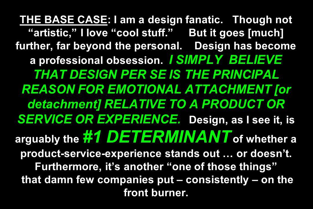 THE BASE CASE: I am a design fanatic