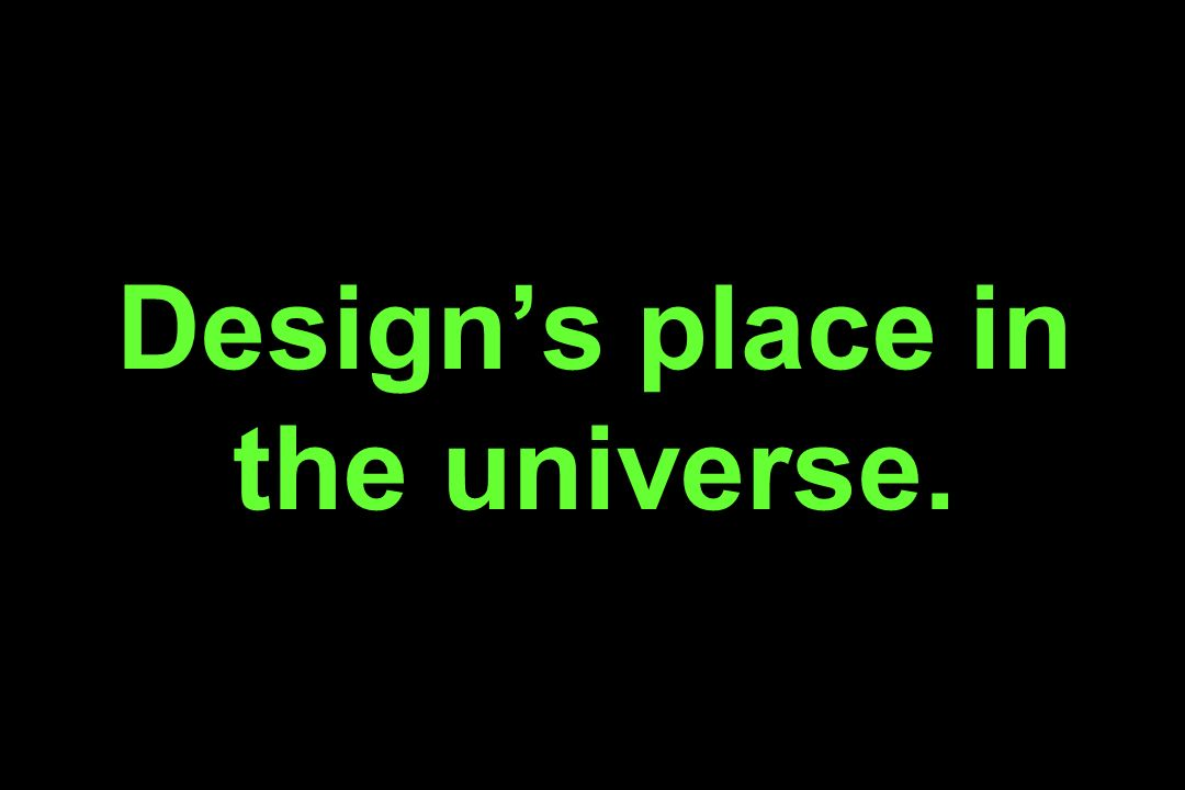 Design's place in the universe.