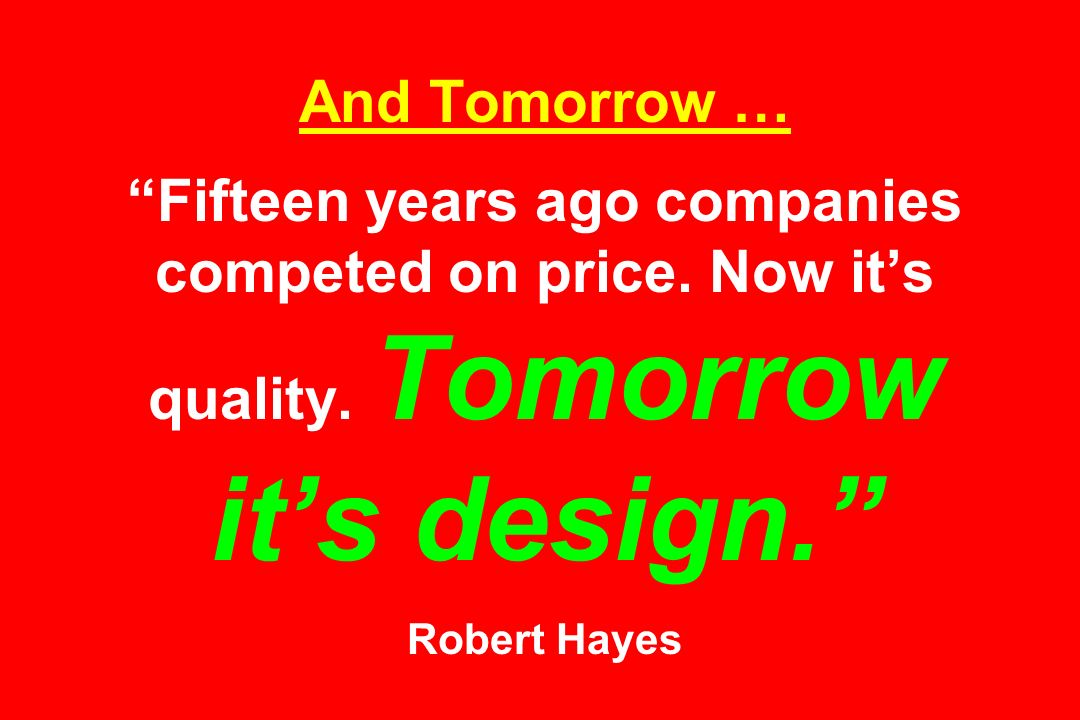 And Tomorrow … Fifteen years ago companies competed on price