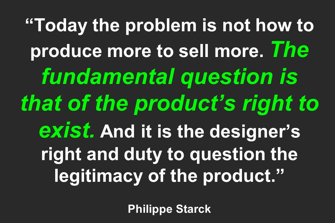 Today the problem is not how to produce more to sell more