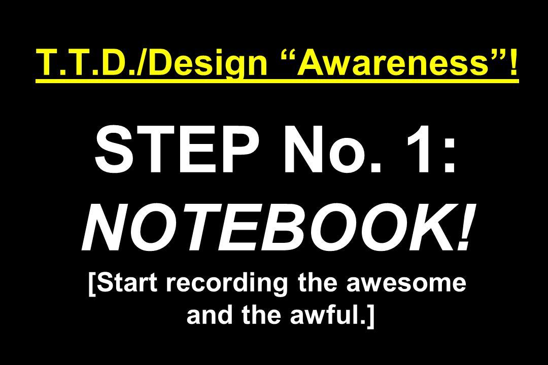 T. T. D. /Design Awareness . STEP No. 1: NOTEBOOK