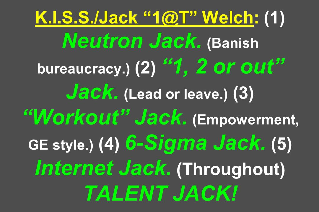 K. I. S. S. /Jack 1@T Welch: (1) Neutron Jack. (Banish bureaucracy