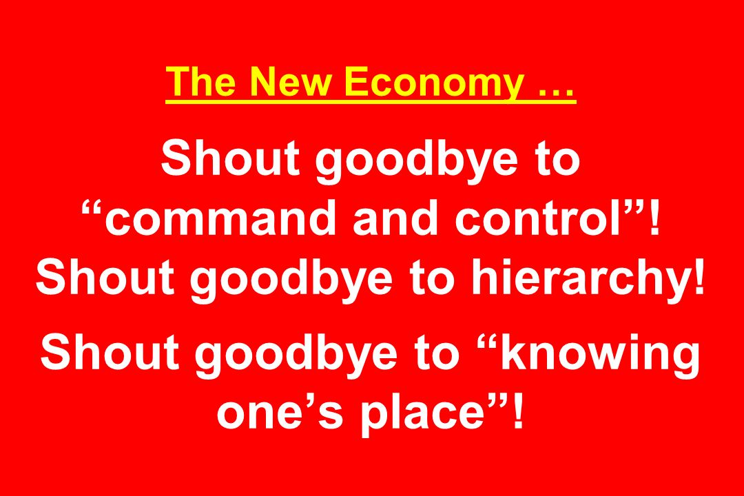 The New Economy … Shout goodbye to command and control