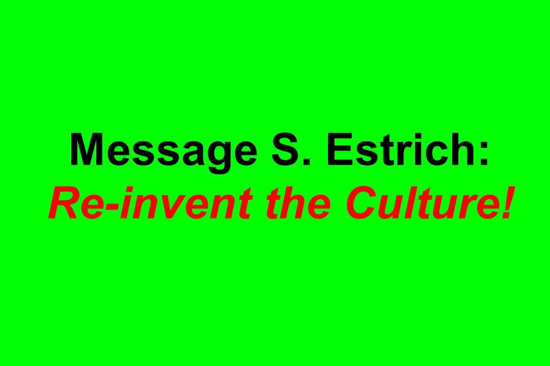 Message S. Estrich: Re-invent the Culture!