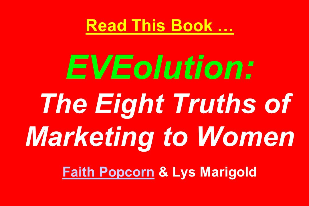 Read This Book … EVEolution: The Eight Truths of Marketing to Women Faith Popcorn & Lys Marigold
