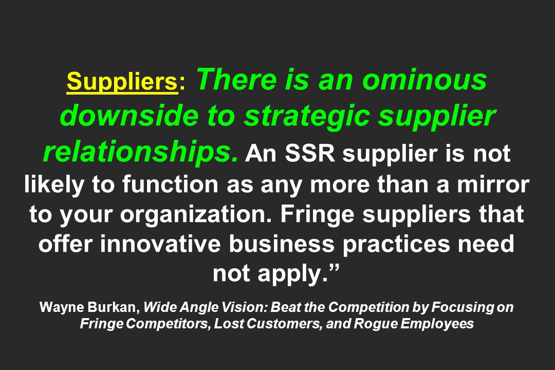 Suppliers: There is an ominous downside to strategic supplier relationships.