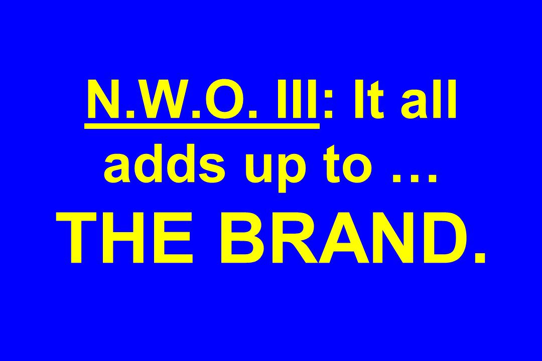 N.W.O. III: It all adds up to … THE BRAND.
