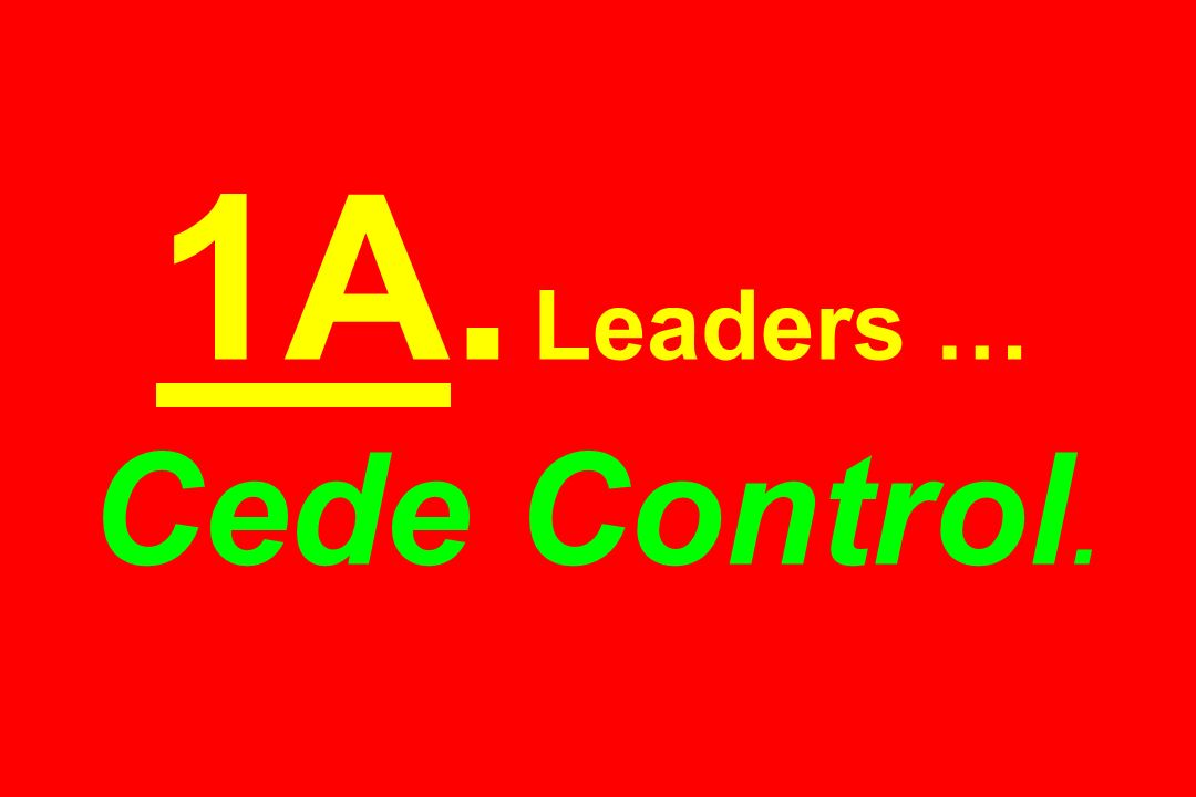 1A. Leaders … Cede Control.
