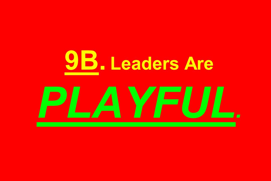 9B. Leaders Are PLAYFUL.