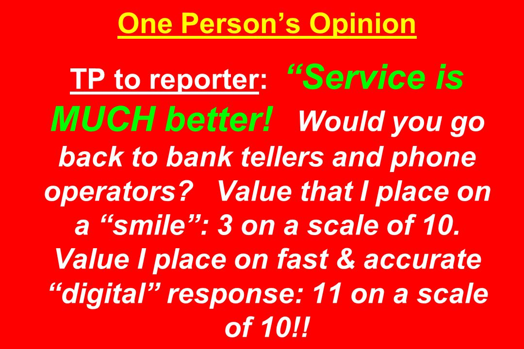One Person's Opinion TP to reporter: Service is MUCH better