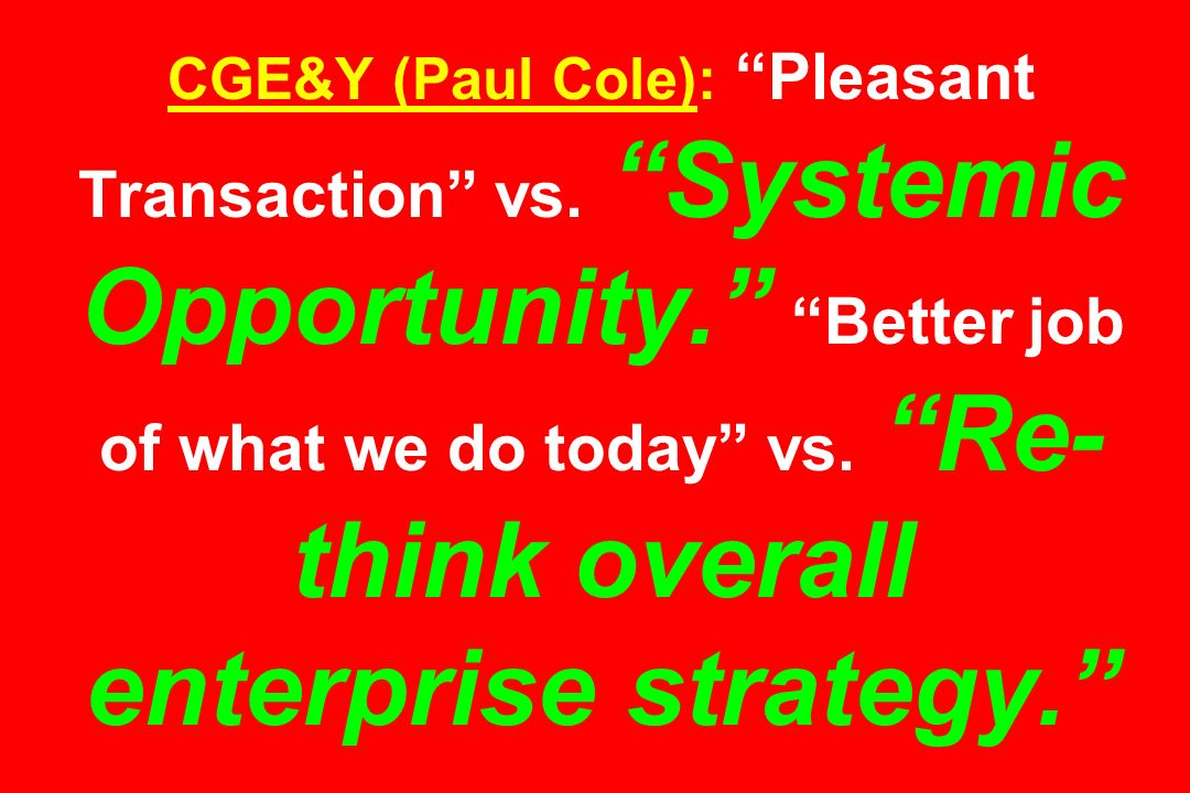 CGE&Y (Paul Cole): Pleasant Transaction vs. Systemic Opportunity