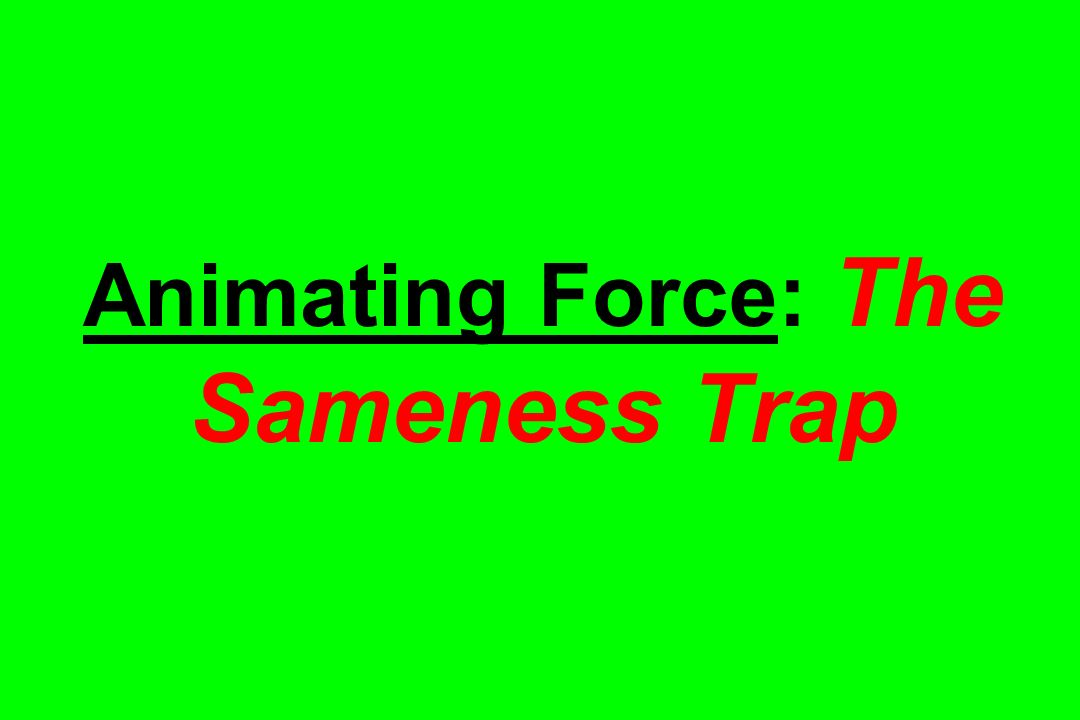 Animating Force: The Sameness Trap