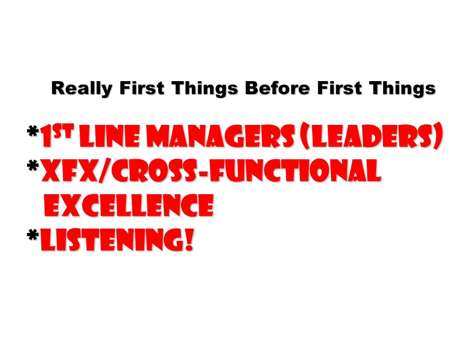 Really First Things Before First Things. 1st line managers (leaders)