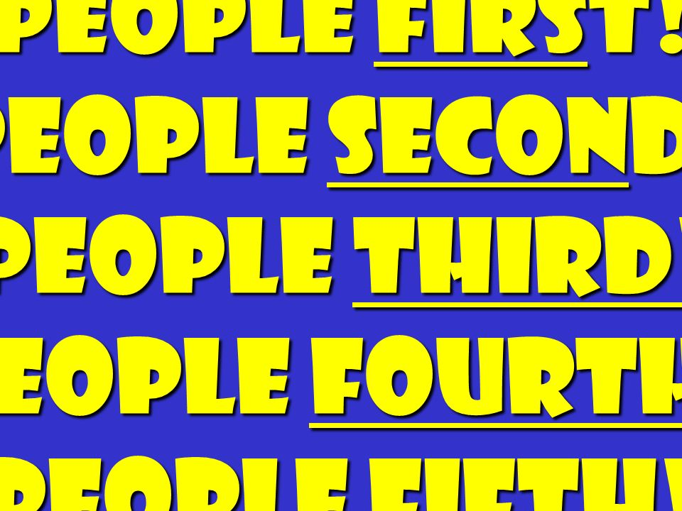 People First. People Second. People Third. People Fourth. People Fifth
