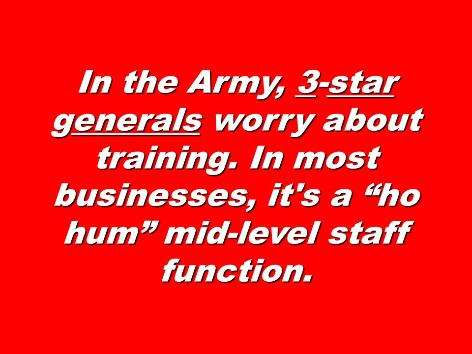 In the Army, 3-star generals worry about training
