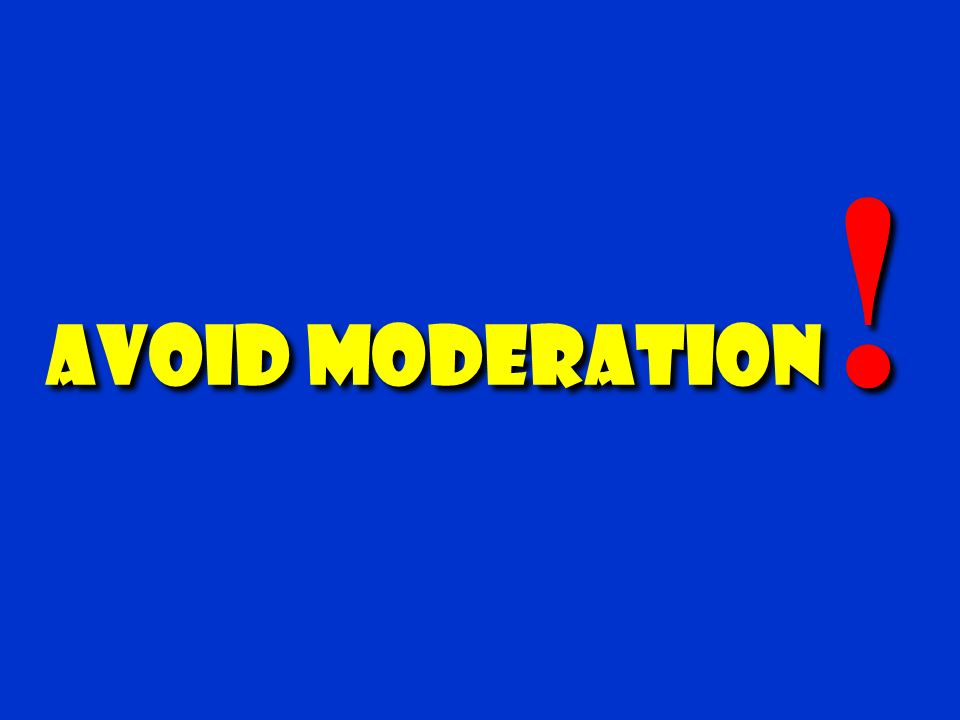 Avoid Moderation! 52
