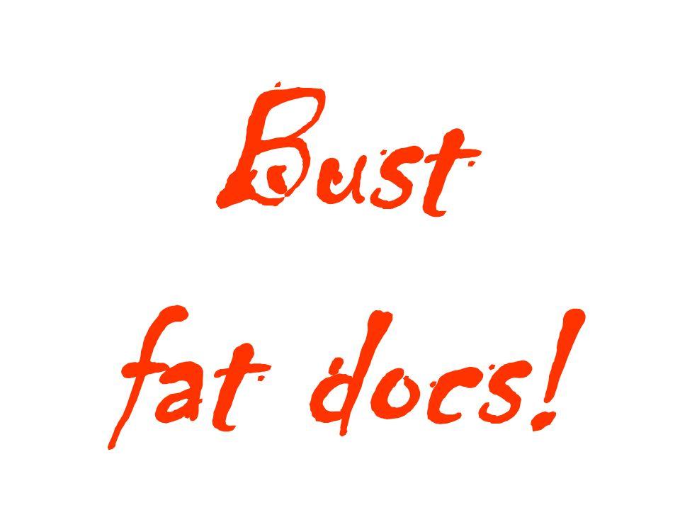 Bust fat docs!