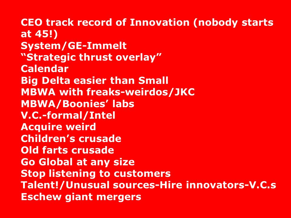 CEO track record of Innovation (nobody starts at 45!)