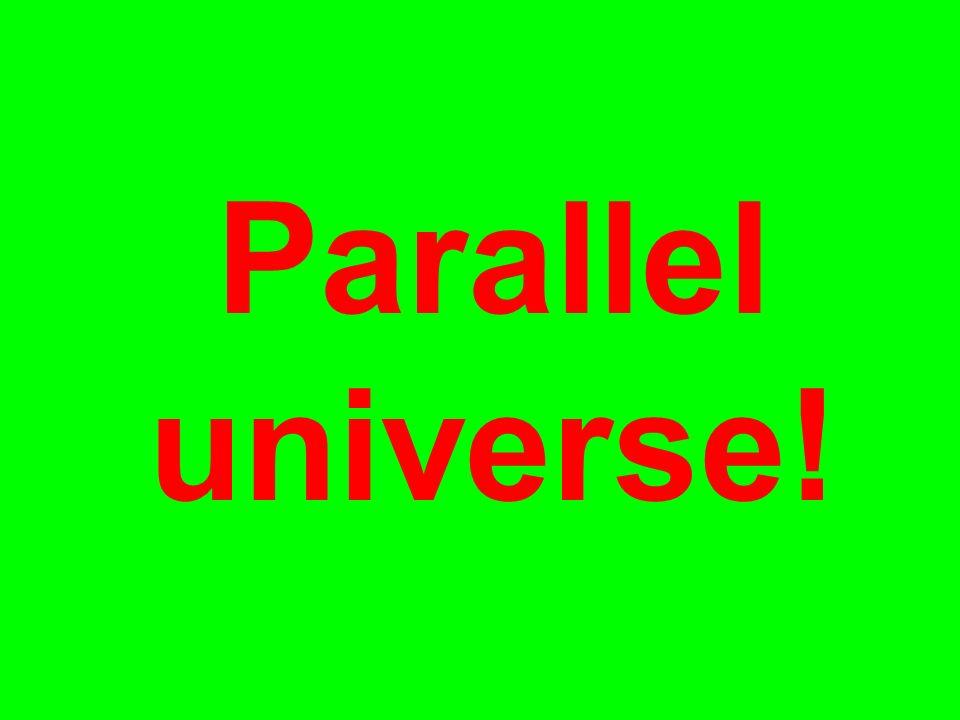 Parallel universe!