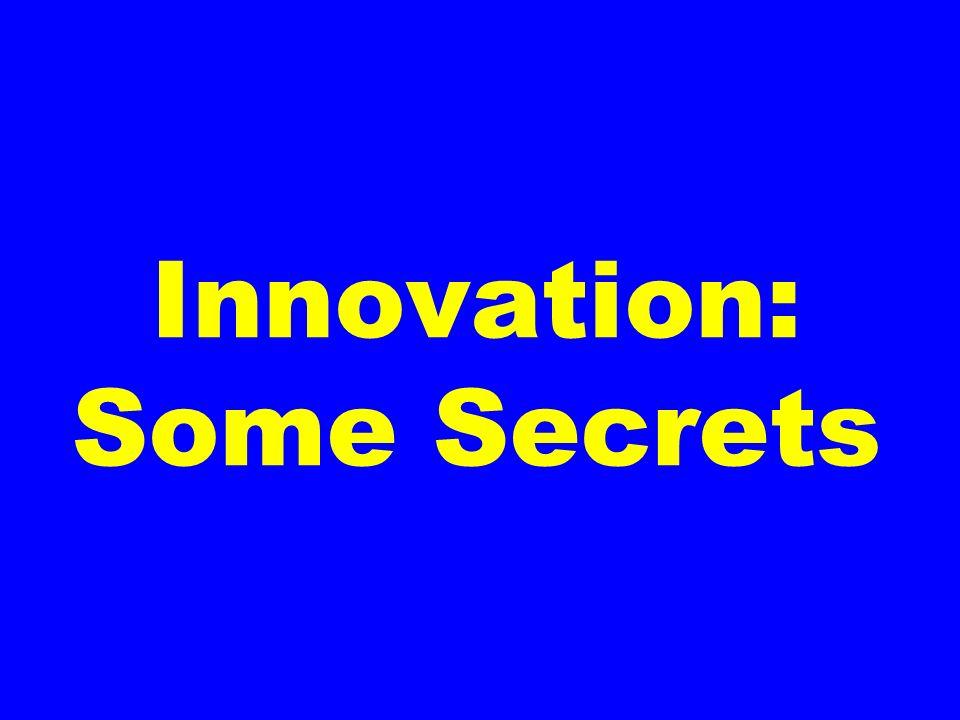 Innovation: Some Secrets