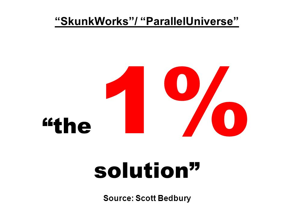 SkunkWorks / ParallelUniverse the 1% solution Source: Scott Bedbury