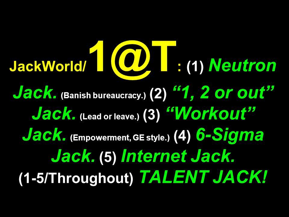 JackWorld/1@T: (1) Neutron Jack. (Banish bureaucracy