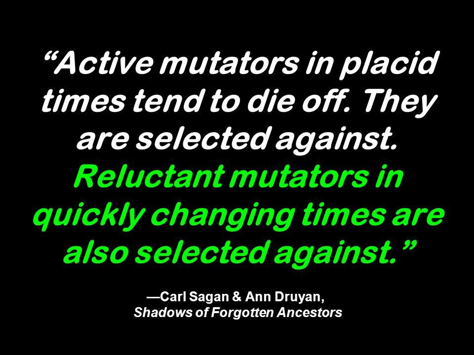 Active mutators in placid times tend to die off