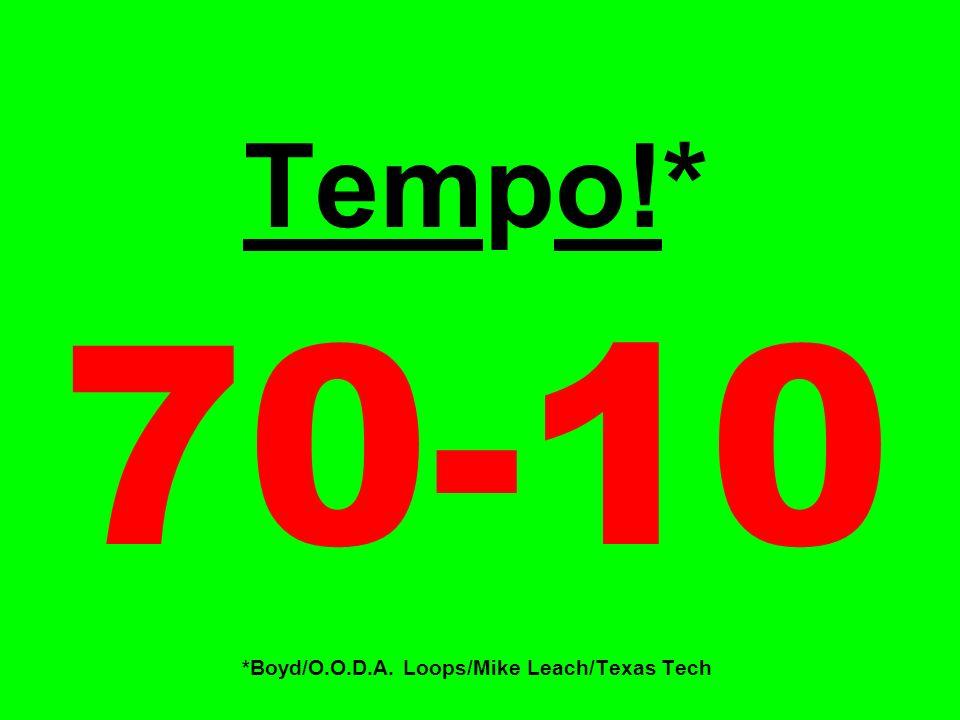 Tempo!* 70-10 *Boyd/O.O.D.A. Loops/Mike Leach/Texas Tech