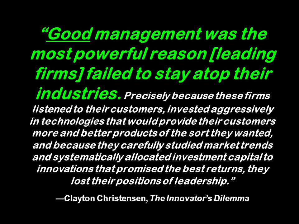 Good management was the most powerful reason [leading firms] failed to stay atop their industries.