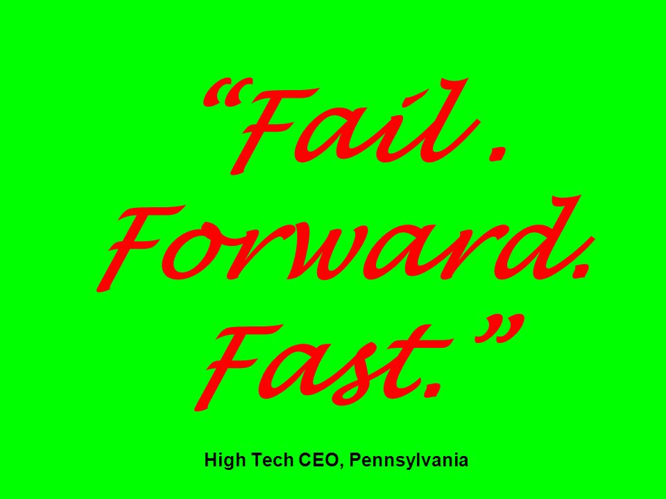 Fail . Forward. Fast. High Tech CEO, Pennsylvania