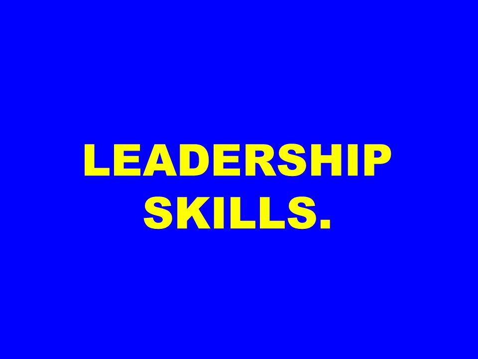LEADERSHIP SKILLS.