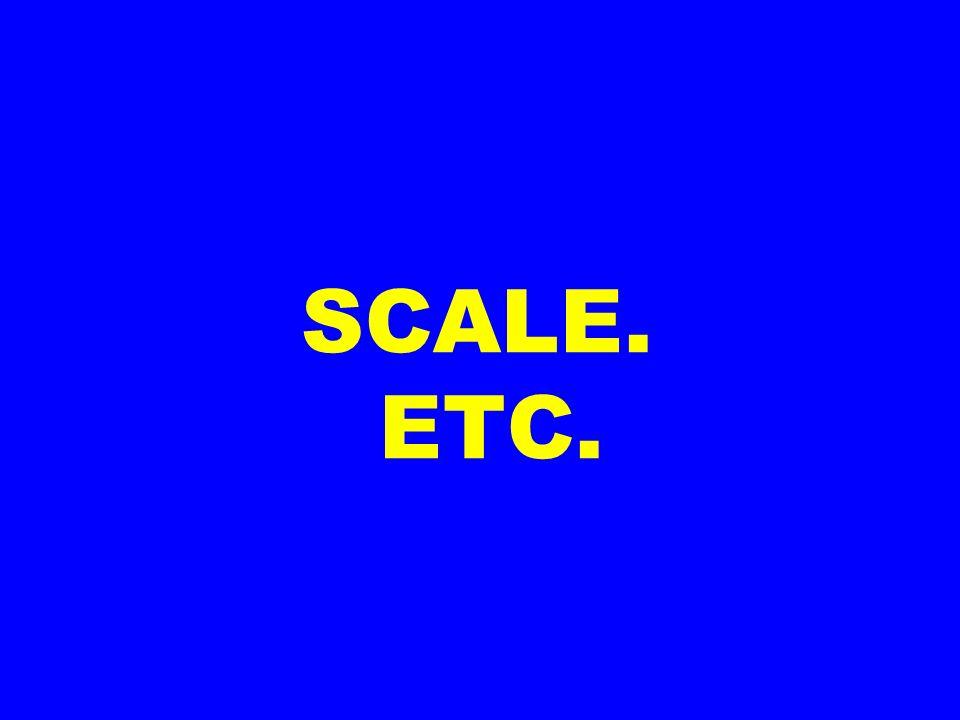 SCALE. ETC.