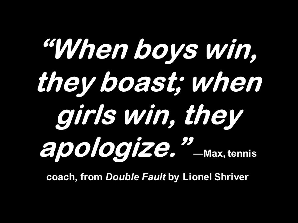 When boys win, they boast; when girls win, they apologize