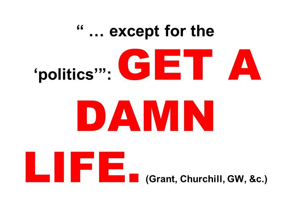 … except for the 'politics' : GET A DAMN LIFE