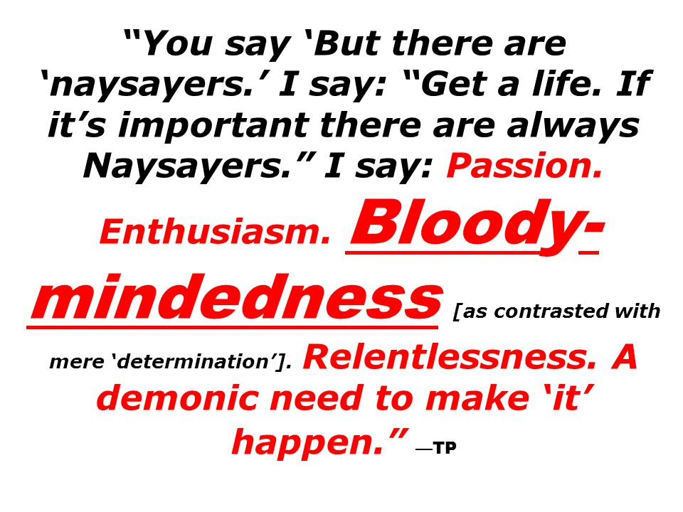 You say 'But there are 'naysayers. ' I say: Get a life