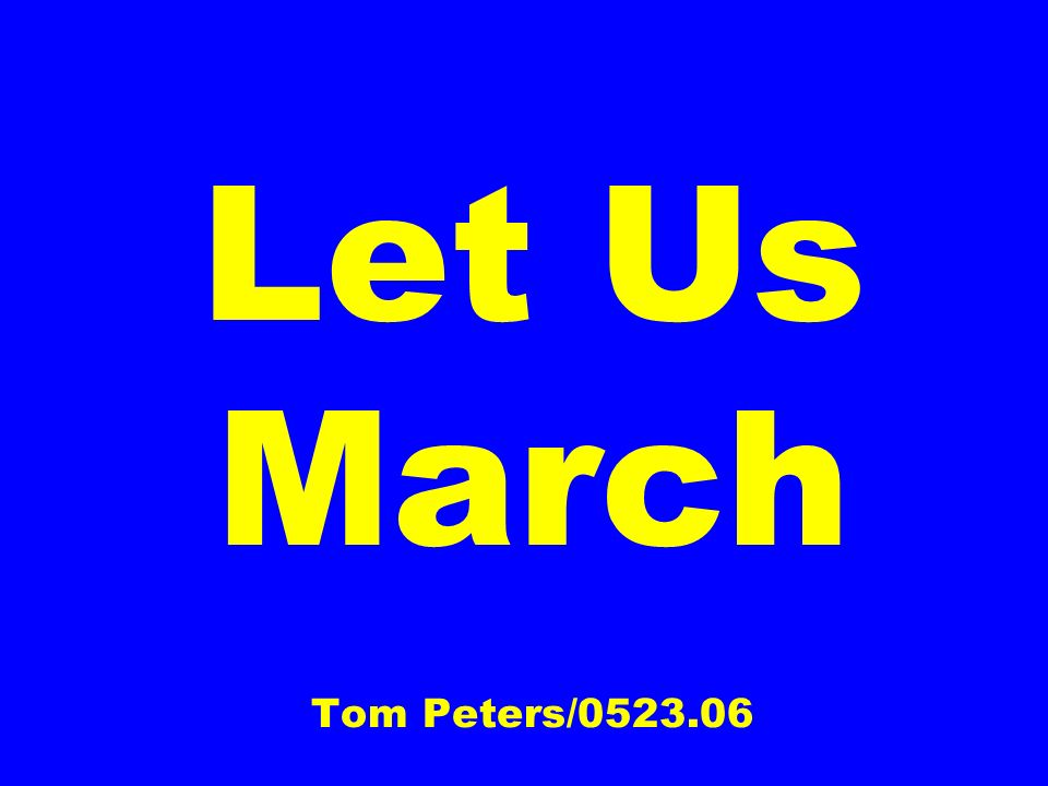 Let Us March Tom Peters/0523.06