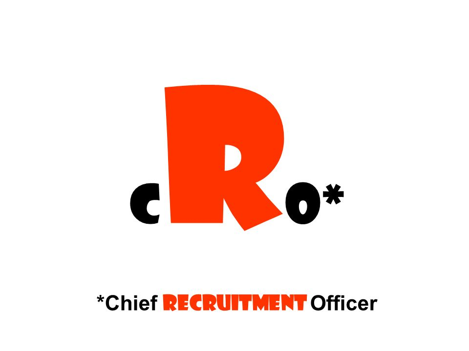 CRO* *Chief Recruitment Officer