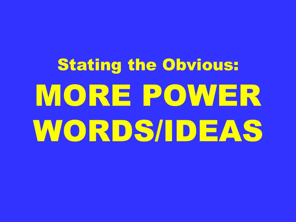 Stating the Obvious: MORE POWER WORDS/IDEAS