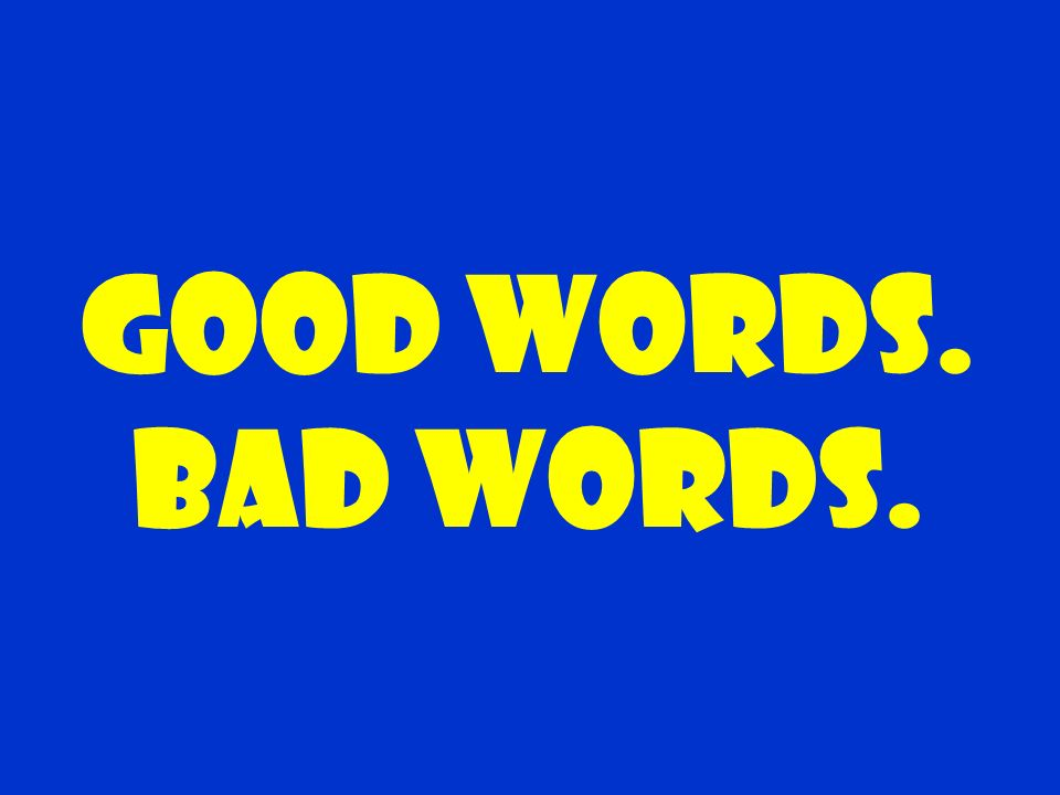 good words. Bad words.